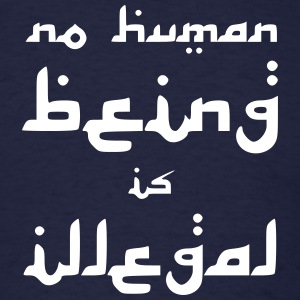 No Human Being is Illegal T-Shirts - Men's T-Shirt