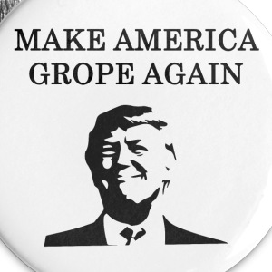 Donald Trump: Make America Grope Again - Large Buttons