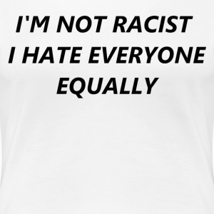 Not Racist T-Shirts - Women's Premium T-Shirt