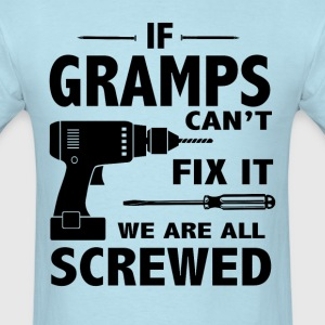 If Gramps Can't Fix It We Are All Screwed - Men's T-Shirt