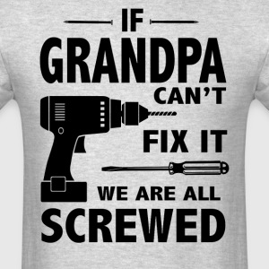 If Grandpa Can't Fix It We Are All Screwed - Men's T-Shirt