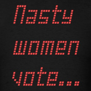Nasty women Vote - Men's T-Shirt