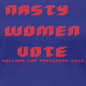 Nasty women Vote Hillary - Women's Premium T-Shirt