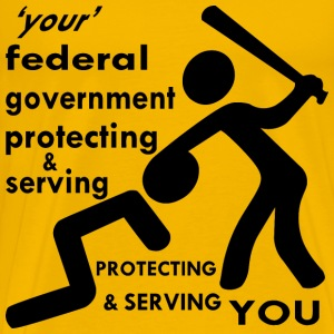 Your Federal Government Protecting You   - Men's Premium T-Shirt