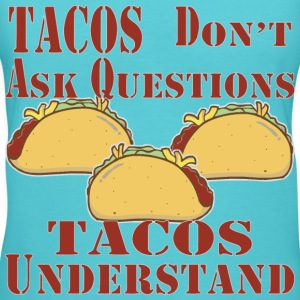 Tacos Don't Ask Questions Tacos Understand  - Women's V-Neck T-Shirt