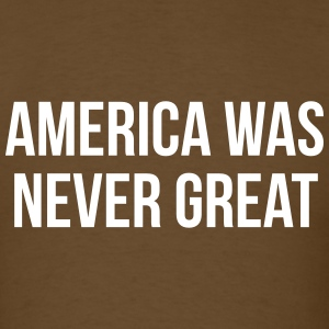 America was never great T-Shirts - Men's T-Shirt