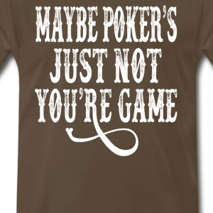 Tombstone - Maybe Poker's Just Not Your Game T-Shirts - Men's Premium T-Shirt