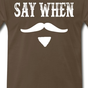 Tombstone Quote - Say When T-Shirts - Men's Premium T-Shirt