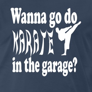 Stepbrothers - Wanna Go Do Karate In The Garage? T-Shirts - Men's Premium T-Shirt