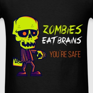 Zombies eat brains. You're safe - Men's T-Shirt