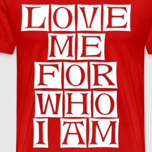 love me for who i am  - Men's Premium T-Shirt