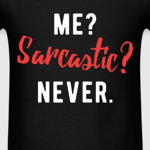 Me? Sarcastic? Never. - Men's T-Shirt