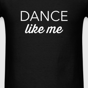 Dance like me - Men's T-Shirt