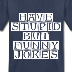 have stupid but funny jokes  - Kids' Premium T-Shirt