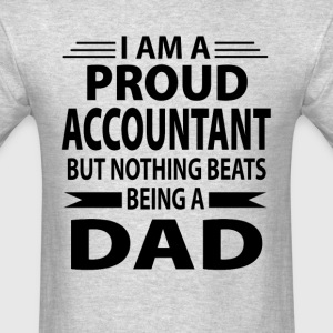 Proud Accountant But Nothing Beats Being A Dad - Men's T-Shirt