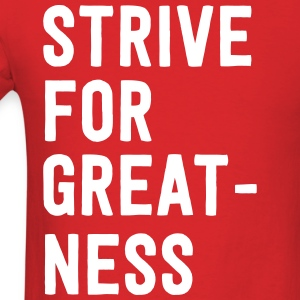Strive for greatness T-Shirts - Men's T-Shirt