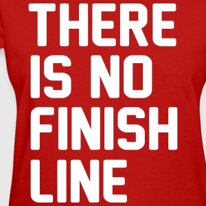 There is no finish line T-Shirts - Women's T-Shirt