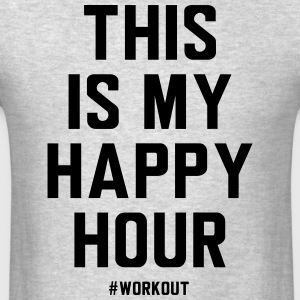 This is my happy hour. Workout T-Shirts - Men's T-Shirt