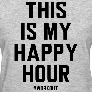 This is my happy hour. Workout T-Shirts - Women's T-Shirt