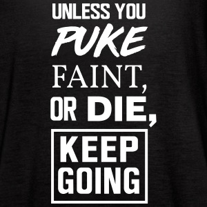 Unless you puke faint or die keep going Tanks - Women's Flowy Tank Top by Bella