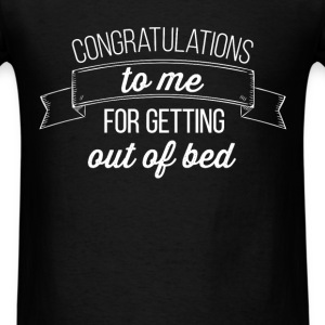 Congratulations to me for getting out of bed   - Men's T-Shirt