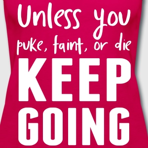 Unless you puke faint or die keep going Tanks - Women's Premium Tank Top