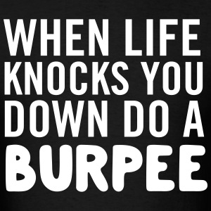 When life knocks you down do a burpee T-Shirts - Men's T-Shirt