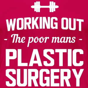 Working out. The poor mans plastic surgery T-Shirts - Women's Premium T-Shirt