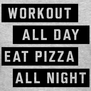 Workout all day eat pizza all night T-Shirts - Women's T-Shirt