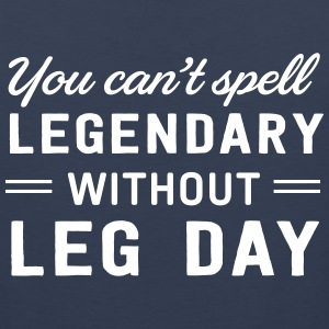 You can't spell legendary without leg day Sportswear - Men's Premium Tank