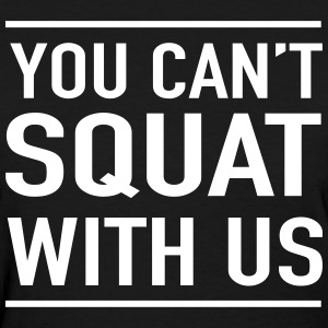 You can't squat with us T-Shirts - Women's T-Shirt
