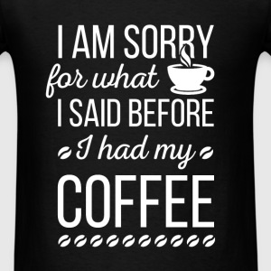 I am sorry for what I said before I had my coffee - Men's T-Shirt