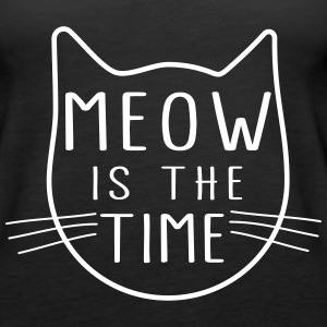 Meow is the time Tanks - Women's Premium Tank Top