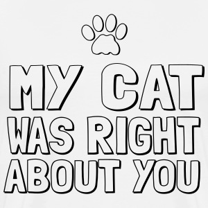 My cat was right about you T-Shirts - Men's Premium T-Shirt