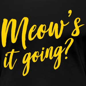 Meow's it going? T-Shirts - Women's Premium T-Shirt