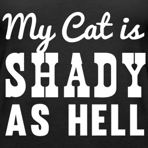 My cat is shady as hell Tanks - Women's Premium Tank Top