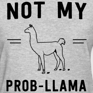 Not my prob-llama T-Shirts - Women's T-Shirt
