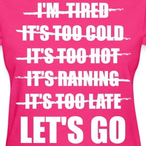 No Excuses! Let's Go! T-Shirts - Women's T-Shirt