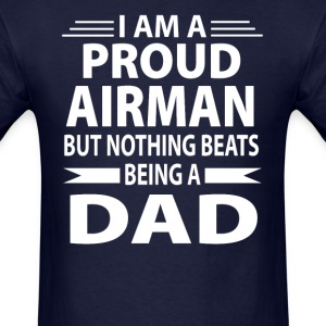 Proud Airman But Nothing Beats Being A Dad - Men's T-Shirt