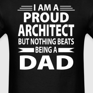 Proud Architect But Nothing Beats Being A Dad - Men's T-Shirt