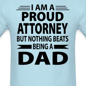 Proud Attorney But Nothing Beats Being A Dad - Men's T-Shirt