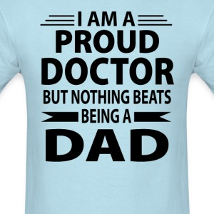 Proud Doctor But Nothing Beats Being A Dad - Men's T-Shirt