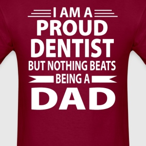 Proud Dentist But Nothing Beats Being A Dad - Men's T-Shirt