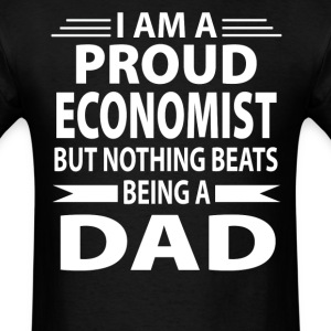 Proud Economist But Nothing Beats Being A Dad - Men's T-Shirt
