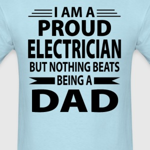 Proud Electrician But Nothing Beats Being A Dad - Men's T-Shirt