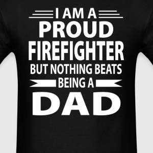 Proud Firefighter But Nothing Beats Being A Dad - Men's T-Shirt