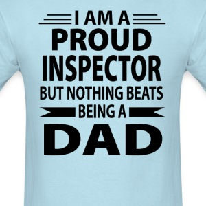 Proud Inspector But Nothing Beats Being A Dad - Men's T-Shirt