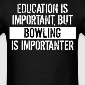 Bowling Is Importanter Funny Shirt - Men's T-Shirt