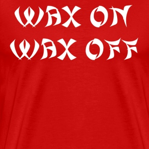 Wax On Wax Off T-Shirts - Men's Premium T-Shirt