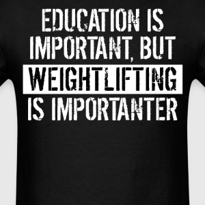 Weightlifting Is Importanter Funny Shirt - Men's T-Shirt